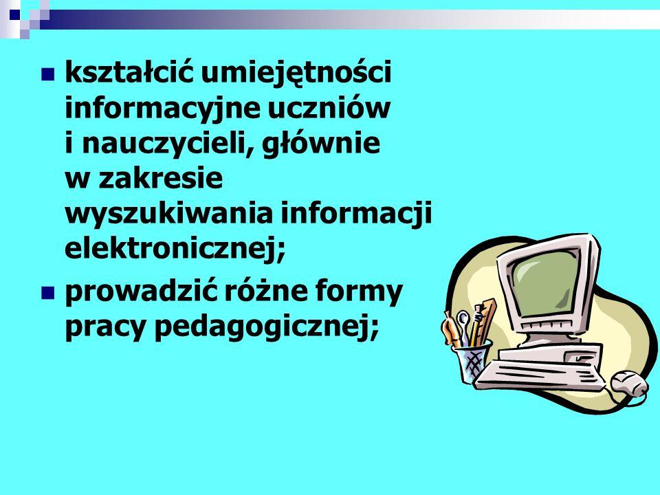 kształcić umiejętności informacyjne uczniów i nauczycieli, głównie w zakresie wyszukiwania informacji elektronicznej; prowadzić różne formy pracy peda