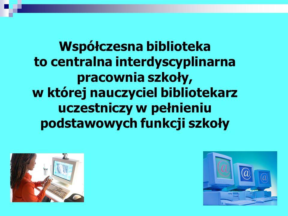 Współczesna biblioteka to centralna interdyscyplinarna pracownia szkoły, w której nauczyciel bibliotekarz uczestniczy w pełnieniu podstawowych funkcji