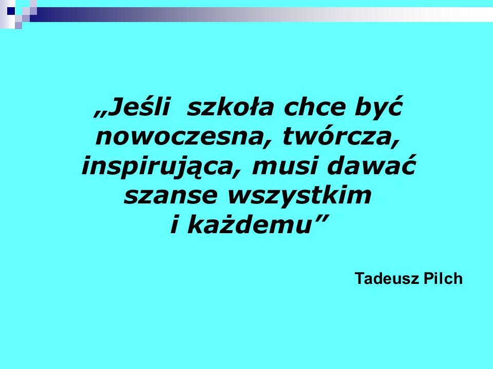 Jeśli szkoła chce być nowoczesna, twórcza, inspirująca, musi dawać szanse wszystkim i każdemu Tadeusz Pilch