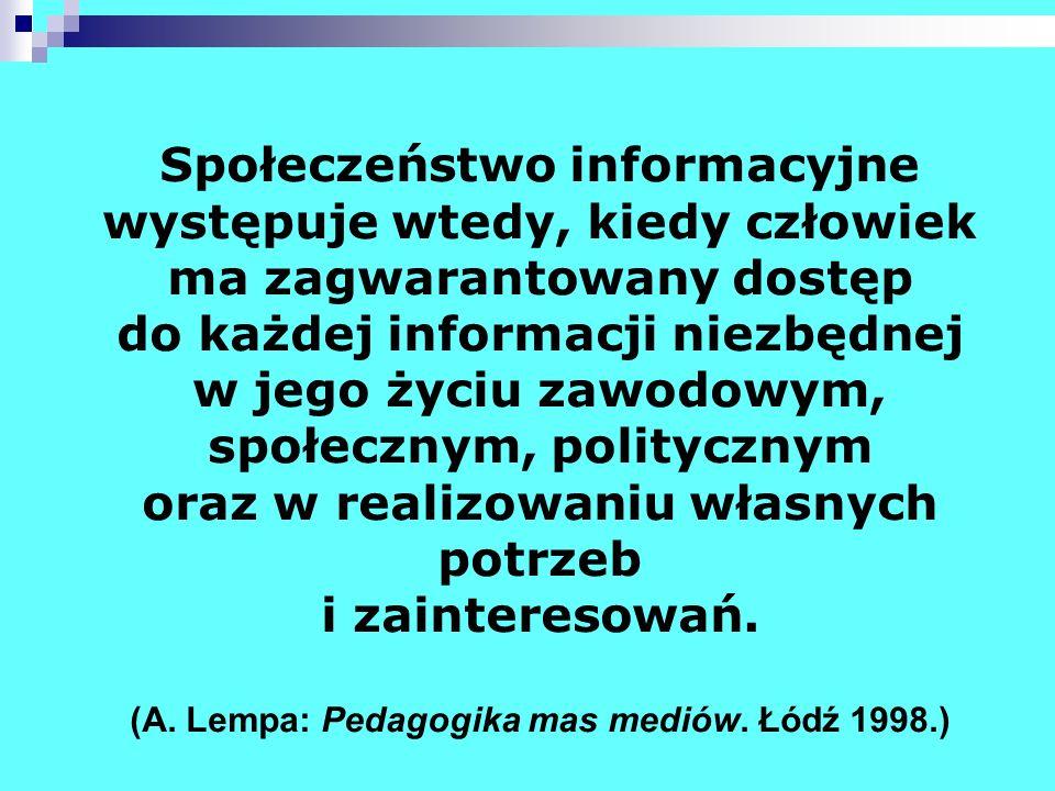 Społeczeństwo informacyjne występuje wtedy, kiedy człowiek ma zagwarantowany dostęp do każdej informacji niezbędnej w jego życiu zawodowym, społecznym