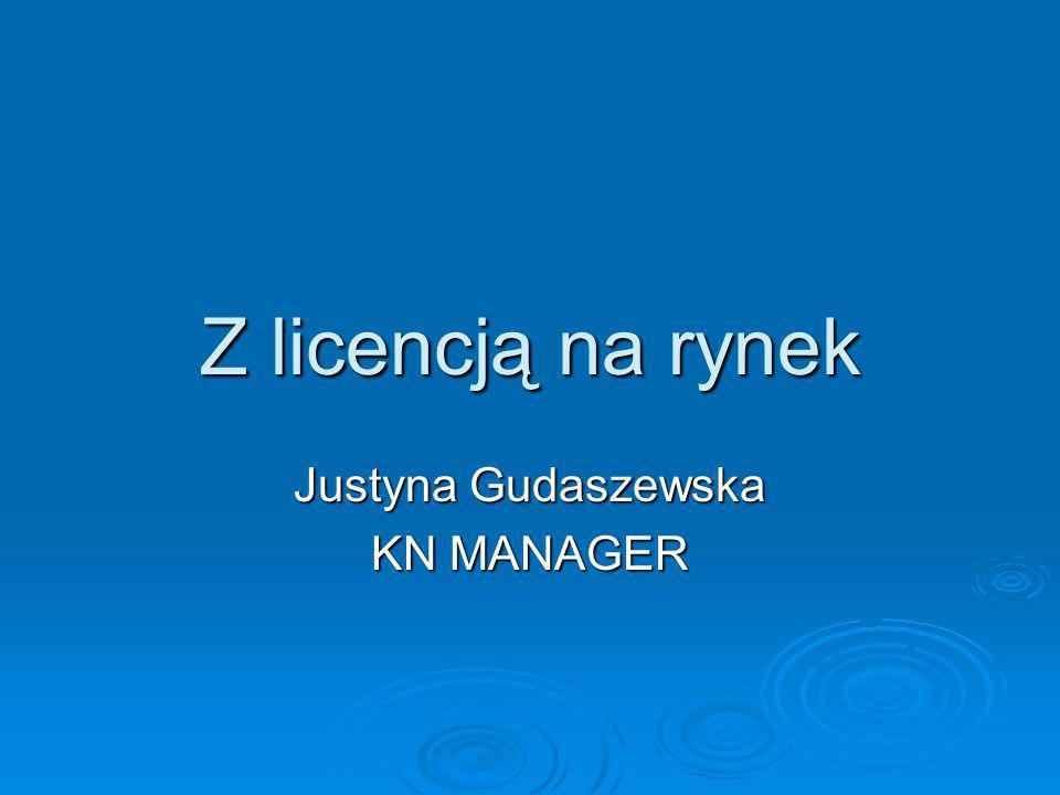 Z licencją na rynek Justyna Gudaszewska KN MANAGER