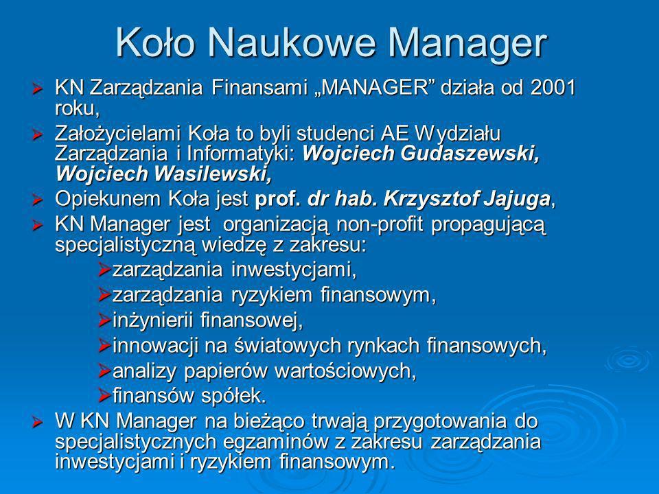 Koło Naukowe Manager KN Zarządzania Finansami MANAGER działa od 2001 roku, KN Zarządzania Finansami MANAGER działa od 2001 roku, Założycielami Koła to