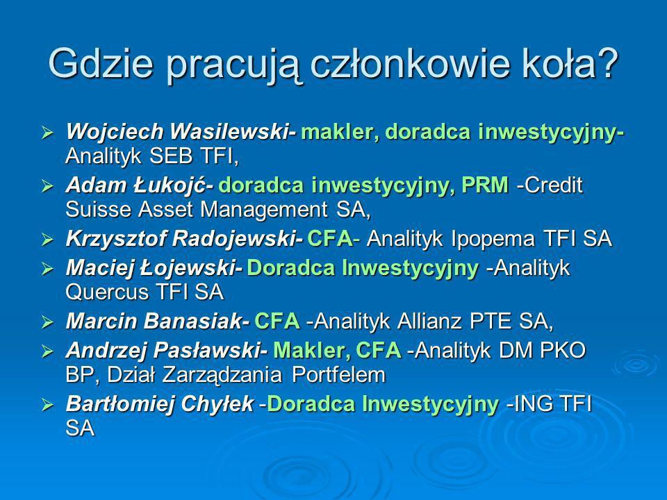 Gdzie pracują członkowie koła? Wojciech Wasilewski- makler, doradca inwestycyjny- Analityk SEB TFI, Wojciech Wasilewski- makler, doradca inwestycyjny-