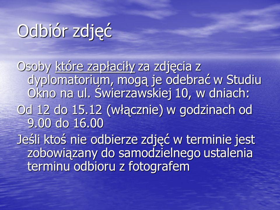 Odbiór zdjęć Osoby które zapłaciły za zdjęcia z dyplomatorium, mogą je odebrać w Studiu Okno na ul. Świerzawskiej 10, w dniach: Od 12 do 15.12 (włączn