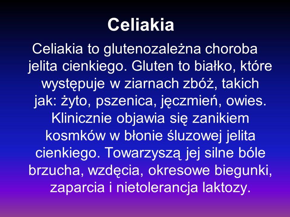 Celiakia Celiakia to glutenozależna choroba jelita cienkiego. Gluten to białko, które występuje w ziarnach zbóż, takich jak: żyto, pszenica, jęczmień,