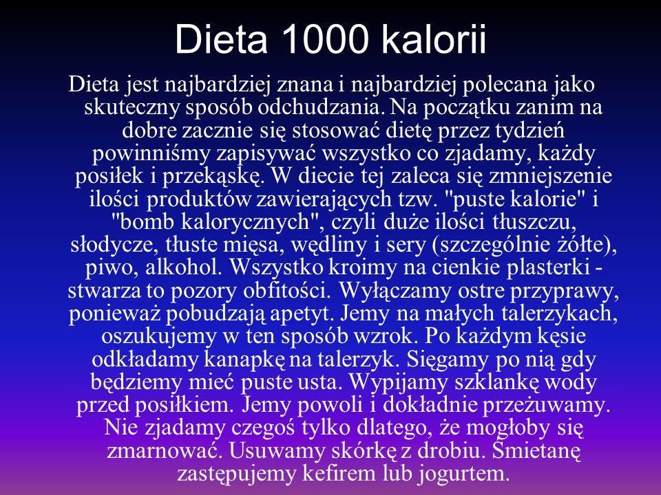 Dieta 1000 kalorii Dieta jest najbardziej znana i najbardziej polecana jako skuteczny sposób odchudzania. Na początku zanim na dobre zacznie się stoso