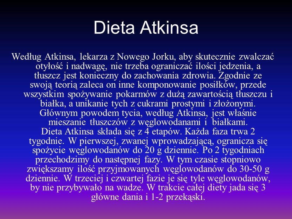 Dieta Atkinsa Według Atkinsa, lekarza z Nowego Jorku, aby skutecznie zwalczać otyłość i nadwagę, nie trzeba ograniczać ilości jedzenia, a tłuszcz jest