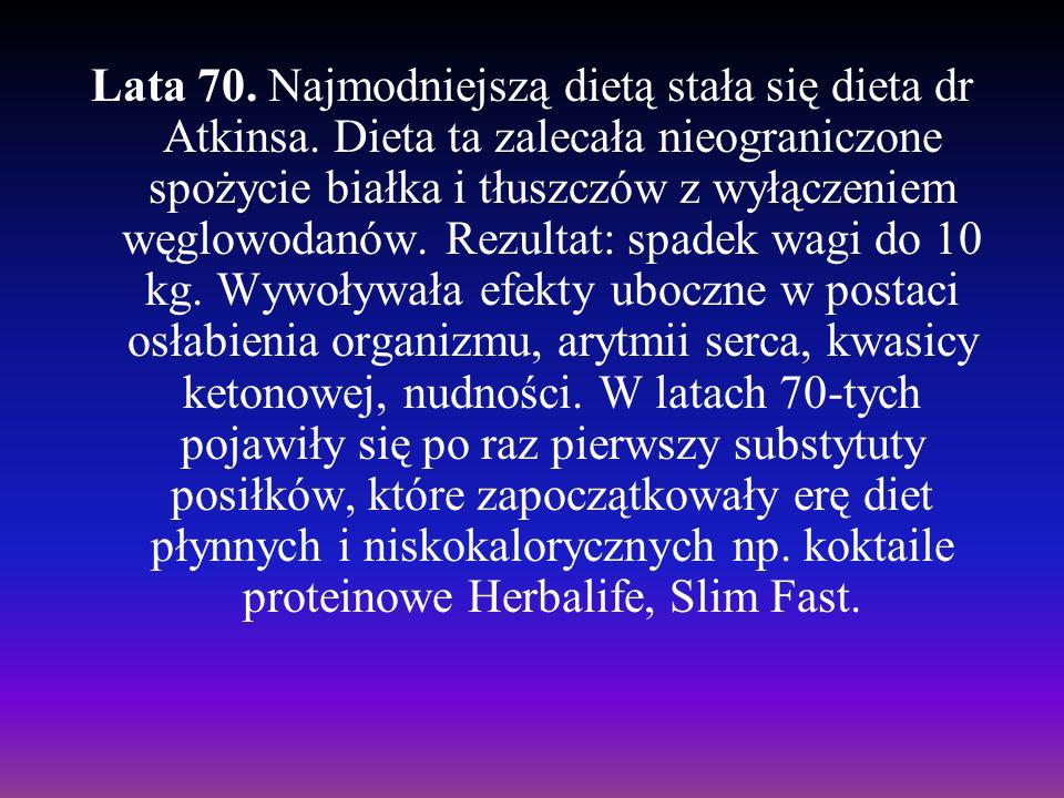 Lata 70. Najmodniejszą dietą stała się dieta dr Atkinsa. Dieta ta zalecała nieograniczone spożycie białka i tłuszczów z wyłączeniem węglowodanów. Rezu