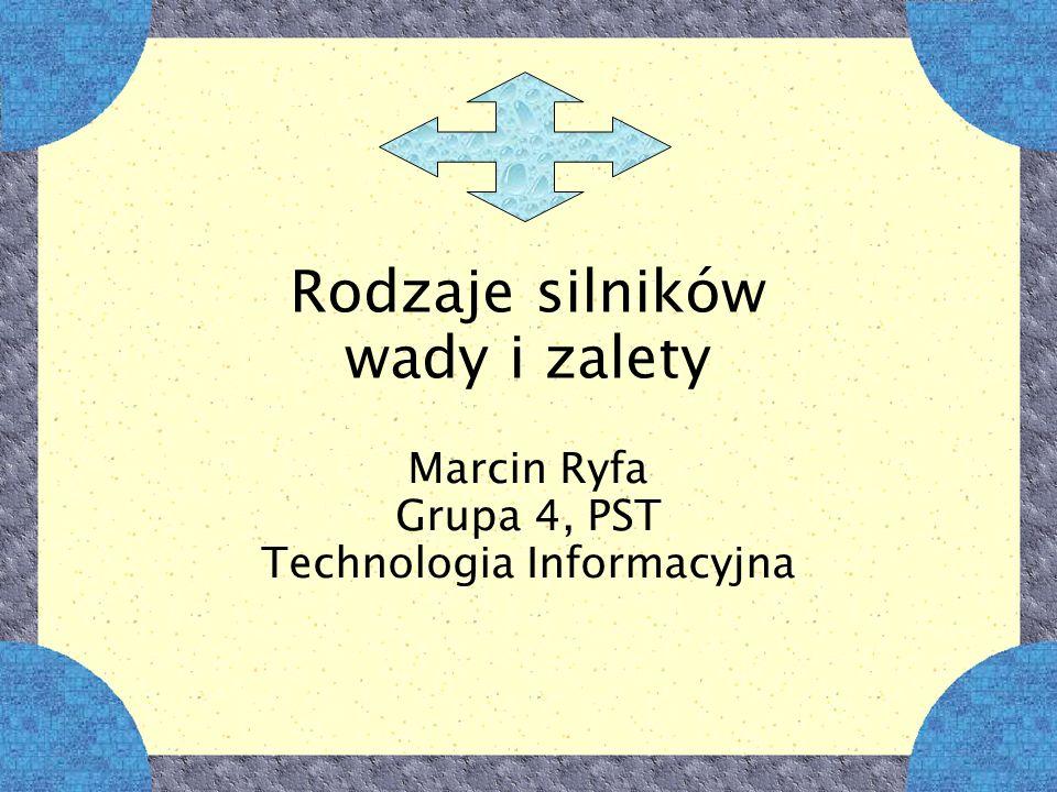 Rodzaje silników wady i zalety Marcin Ryfa Grupa 4, PST Technologia Informacyjna