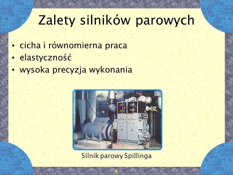 5 Zalety silników parowych cicha i równomierna praca elastyczność wysoka precyzja wykonania Silnik parowy Spillinga
