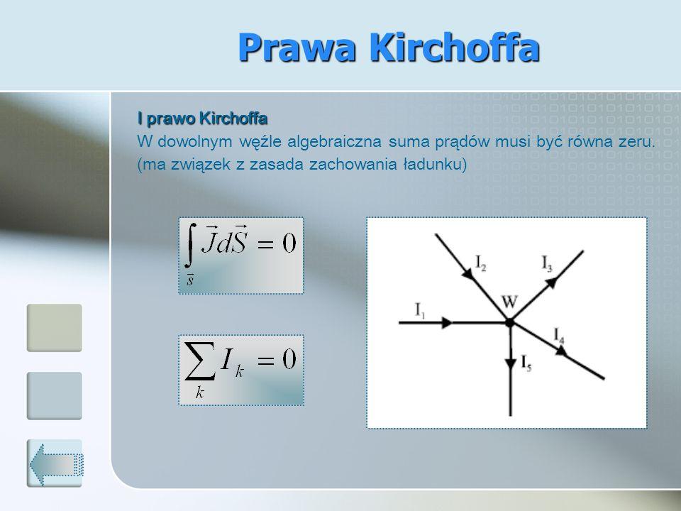 Prawa Kirchoffa I prawo Kirchoffa W dowolnym węźle algebraiczna suma prądów musi być równa zeru. (ma związek z zasada zachowania ładunku)