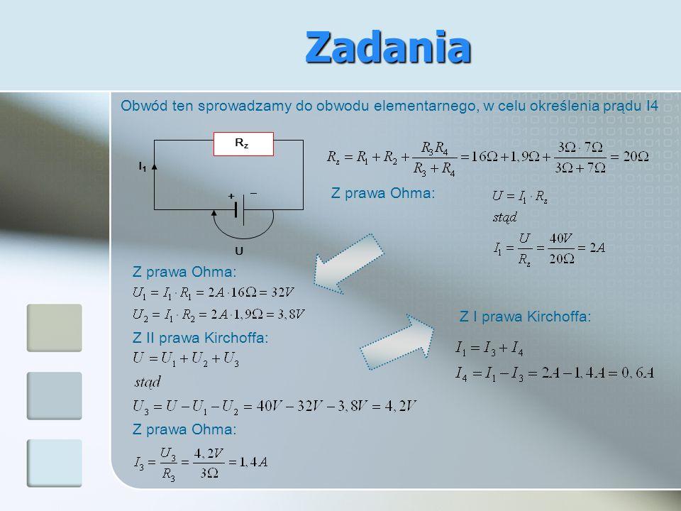 Obwód ten sprowadzamy do obwodu elementarnego, w celu określenia prądu I4 + RzRz I1I1 U _ Z prawa Ohma: Z II prawa Kirchoffa: Z prawa Ohma: Z I prawa