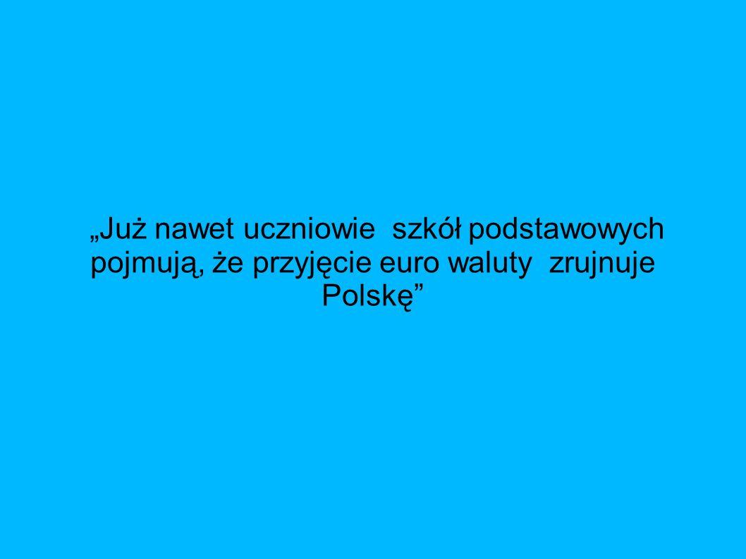 Już nawet uczniowie szkół podstawowych pojmują, że przyjęcie euro waluty zrujnuje Polskę