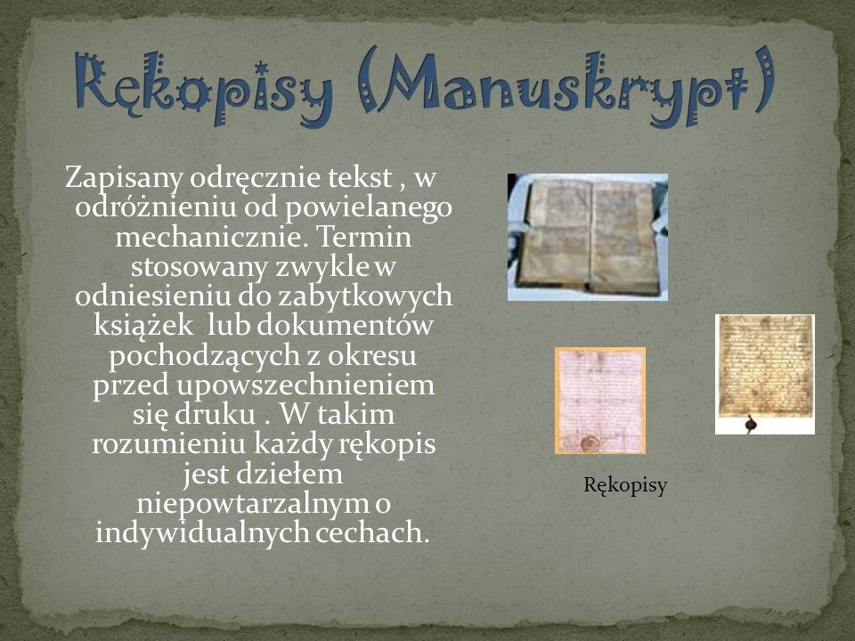 Zapisany odręcznie tekst, w odróżnieniu od powielanego mechanicznie. Termin stosowany zwykle w odniesieniu do zabytkowych książek lub dokumentów pocho