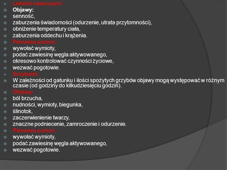 Lekami nasennymi: Objawy: senność, zaburzenia świadomości (odurzenie, utrata przytomności), obniżenie temperatury ciała, zaburzenia oddechu i krążenia