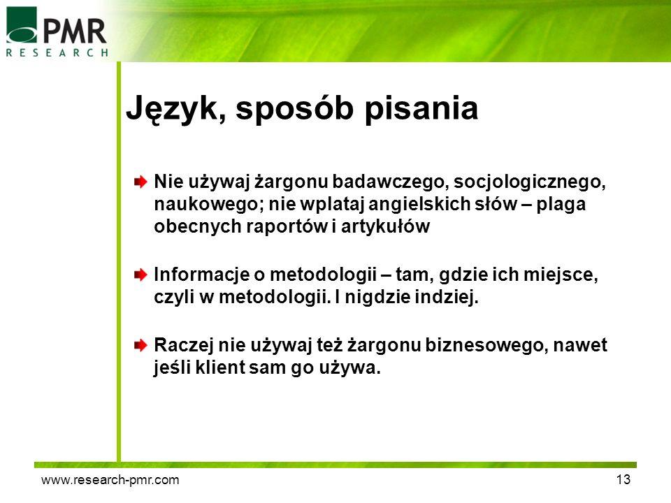 www.research-pmr.com13 Język, sposób pisania Nie używaj żargonu badawczego, socjologicznego, naukowego; nie wplataj angielskich słów – plaga obecnych