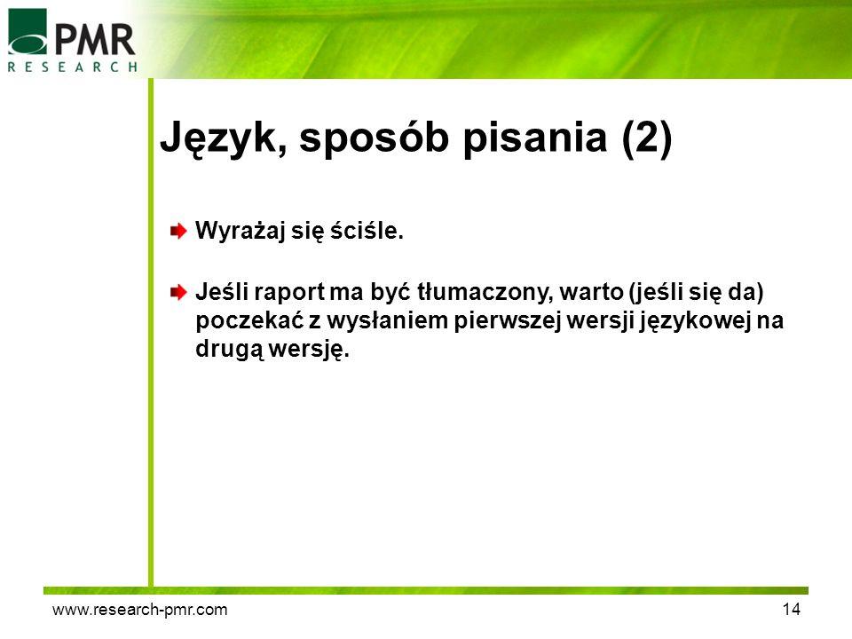 www.research-pmr.com14 Język, sposób pisania (2) Wyrażaj się ściśle. Jeśli raport ma być tłumaczony, warto (jeśli się da) poczekać z wysłaniem pierwsz