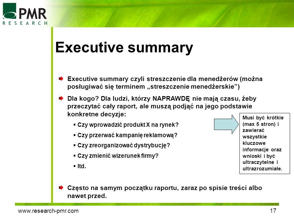 www.research-pmr.com17 Executive summary Executive summary czyli streszczenie dla menedżerów (można posługiwać się terminem streszczenie menedżerskie)