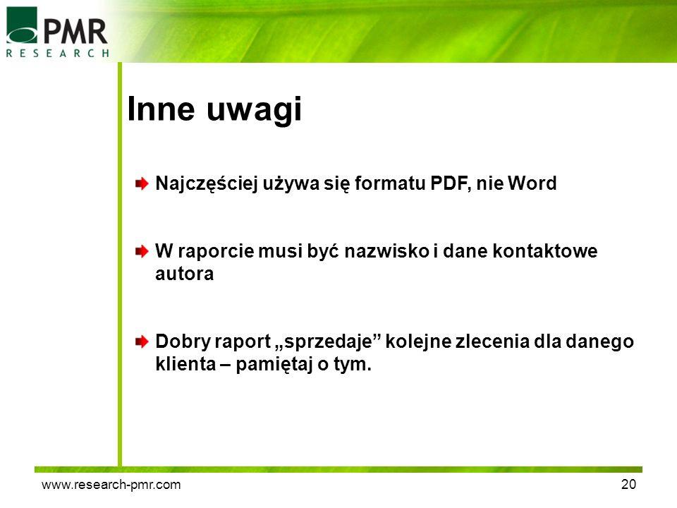 www.research-pmr.com20 Inne uwagi Najczęściej używa się formatu PDF, nie Word W raporcie musi być nazwisko i dane kontaktowe autora Dobry raport sprze