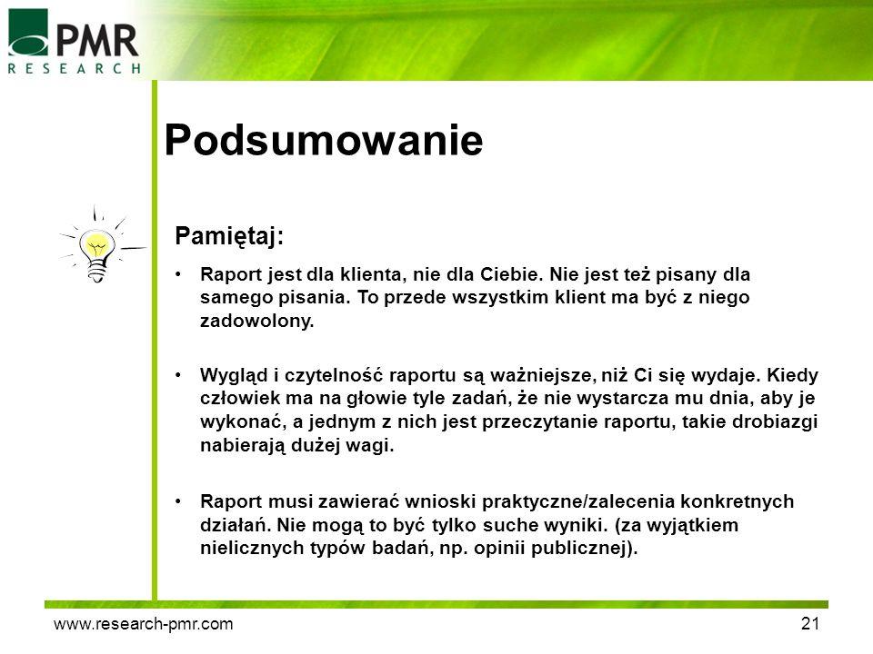 www.research-pmr.com21 Podsumowanie Pamiętaj: Raport jest dla klienta, nie dla Ciebie. Nie jest też pisany dla samego pisania. To przede wszystkim kli
