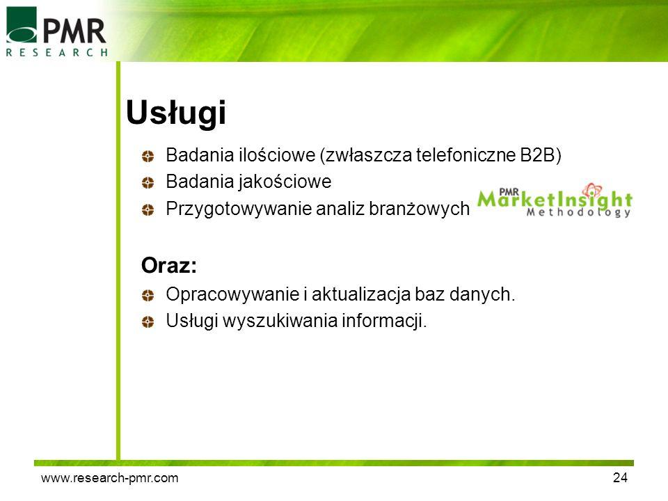 www.research-pmr.com24 Usługi Badania ilościowe (zwłaszcza telefoniczne B2B) Badania jakościowe Przygotowywanie analiz branżowych Oraz: Opracowywanie