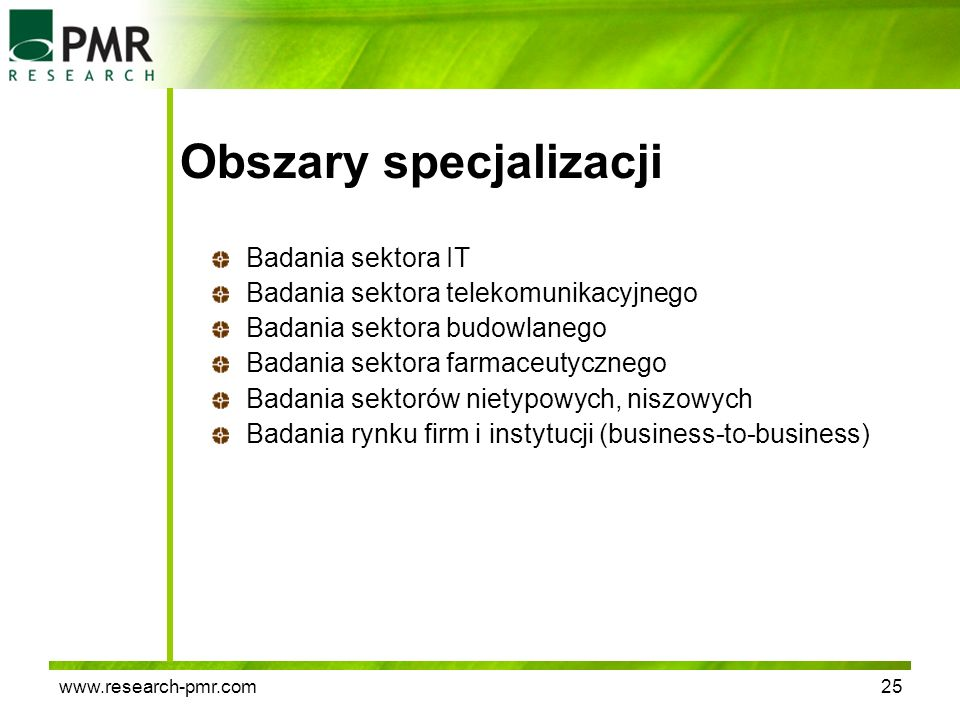 www.research-pmr.com25 Obszary specjalizacji Badania sektora IT Badania sektora telekomunikacyjnego Badania sektora budowlanego Badania sektora farmac