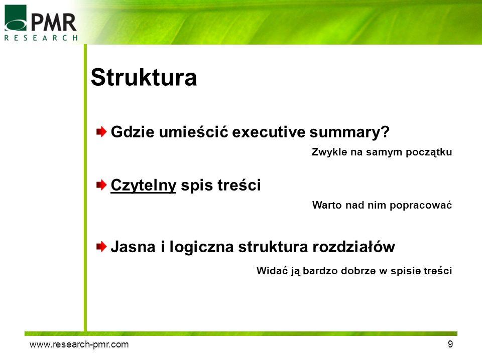 www.research-pmr.com9 Struktura Gdzie umieścić executive summary? Czytelny spis treści Jasna i logiczna struktura rozdziałów Zwykle na samym początku