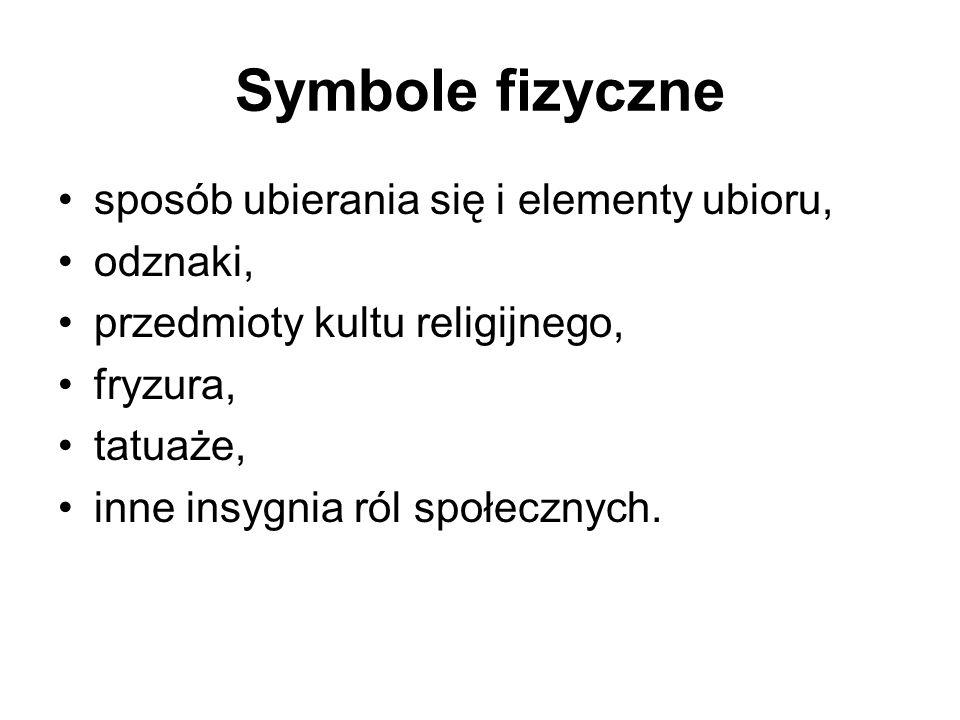 Symbole fizyczne sposób ubierania się i elementy ubioru, odznaki, przedmioty kultu religijnego, fryzura, tatuaże, inne insygnia ról społecznych.