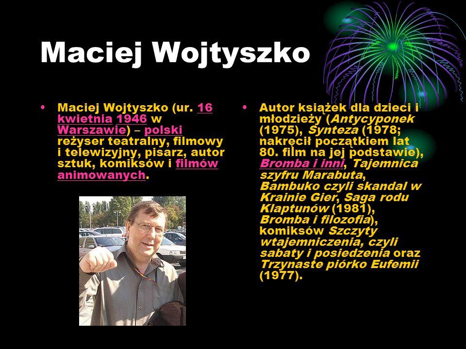 Maciej Wojtyszko Maciej Wojtyszko (ur. 16 kwietnia 1946 w Warszawie) – polski reżyser teatralny, filmowy i telewizyjny, pisarz, autor sztuk, komiksów