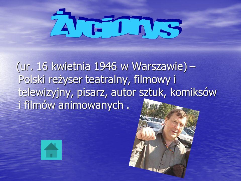 (ur. 16 kwietnia 1946 w Warszawie) – Polski reżyser teatralny, filmowy i telewizyjny, pisarz, autor sztuk, komiksów i filmów animowanych. (ur. 16 kwie