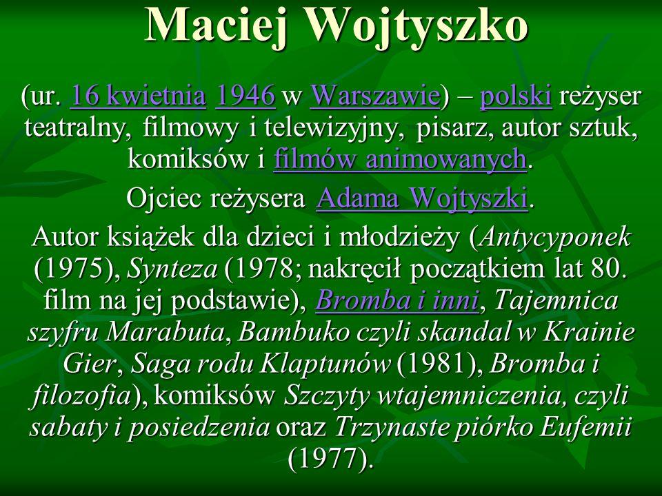 Maciej Wojtyszko (ur. 16 kwietnia 1946 w Warszawie) – polski reżyser teatralny, filmowy i telewizyjny, pisarz, autor sztuk, komiksów i filmów animowan