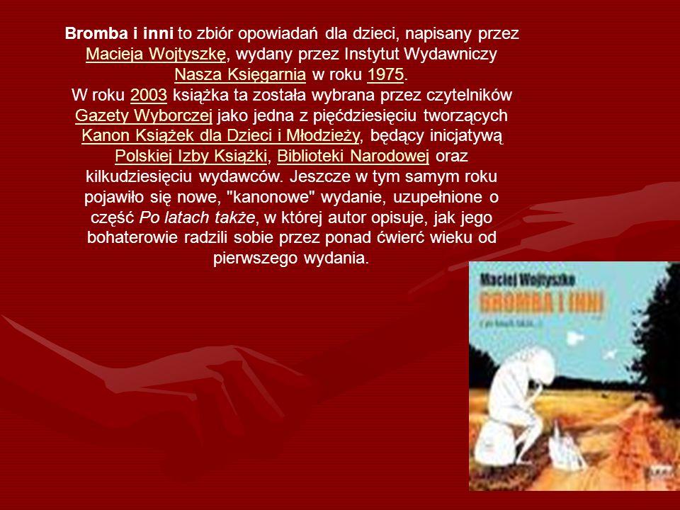 Bromba i inni to zbiór opowiadań dla dzieci, napisany przez Macieja Wojtyszkę, wydany przez Instytut Wydawniczy Nasza Księgarnia w roku 1975. Macieja
