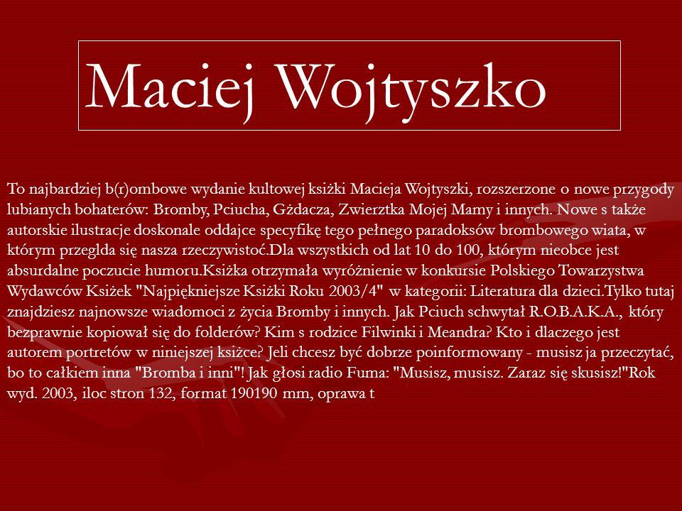 To najbardziej b(r)ombowe wydanie kultowej ksiżki Macieja Wojtyszki, rozszerzone o nowe przygody lubianych bohaterów: Bromby, Pciucha, Gżdacza, Zwierz