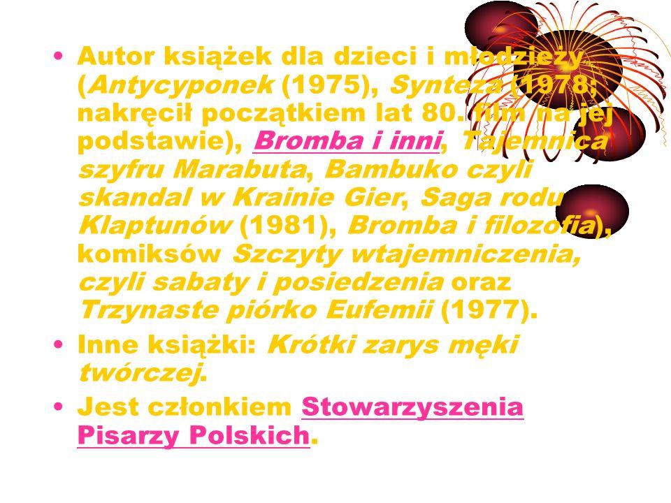 Autor książek dla dzieci i młodzieży (Antycyponek (1975), Synteza (1978; nakręcił początkiem lat 80. film na jej podstawie), Bromba i inni, Tajemnica