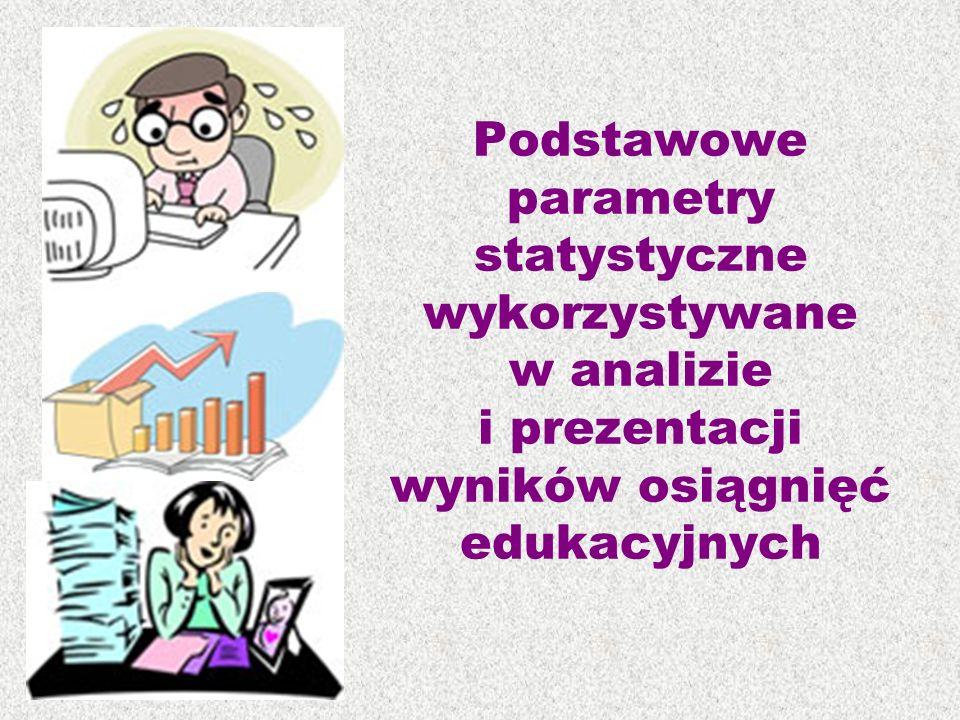 Podstawowe parametry statystyczne wykorzystywane w analizie i prezentacji wyników osiągnięć edukacyjnych