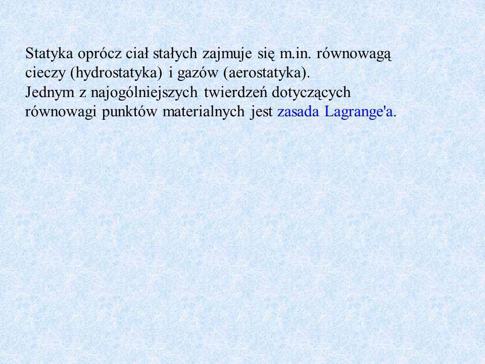 Statyka oprócz ciał stałych zajmuje się m.in. równowagą cieczy (hydrostatyka) i gazów (aerostatyka). Jednym z najogólniejszych twierdzeń dotyczących r