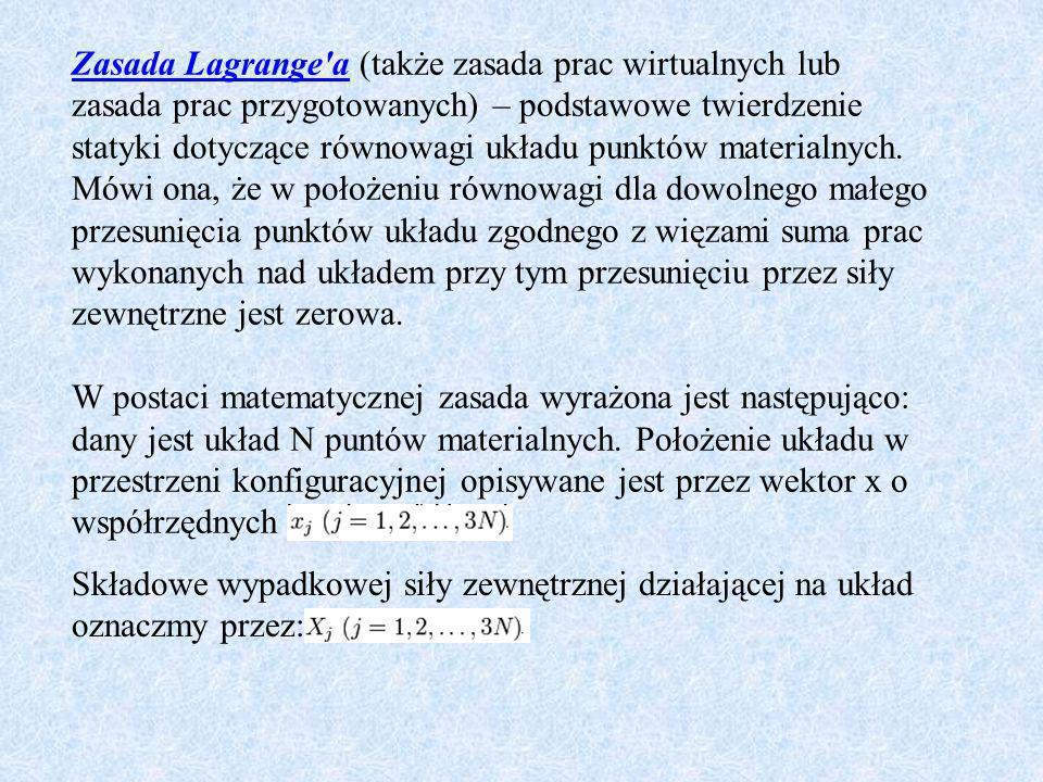 Zasada Lagrange'a (także zasada prac wirtualnych lub zasada prac przygotowanych) – podstawowe twierdzenie statyki dotyczące równowagi układu punktów m