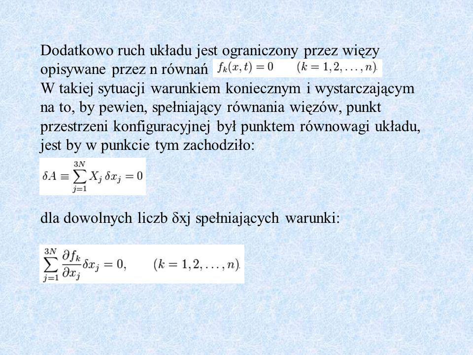 Dodatkowo ruch układu jest ograniczony przez więzy opisywane przez n równań W takiej sytuacji warunkiem koniecznym i wystarczającym na to, by pewien,