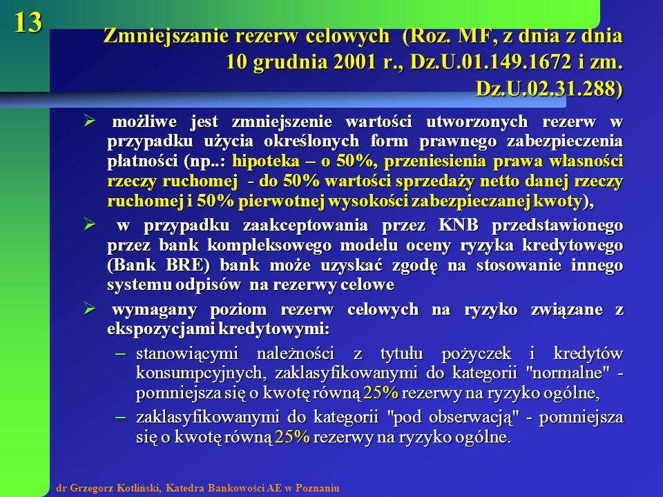 dr Grzegorz Kotliński, Katedra Bankowości AE w Poznaniu 13 możliwe jest zmniejszenie wartości utworzonych rezerw w przypadku użycia określonych form p