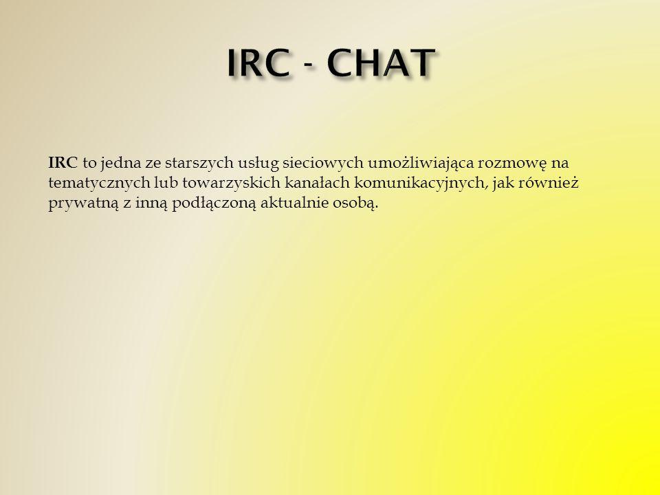 IRC to jedna ze starszych usług sieciowych umożliwiająca rozmowę na tematycznych lub towarzyskich kanałach komunikacyjnych, jak również prywatną z inn