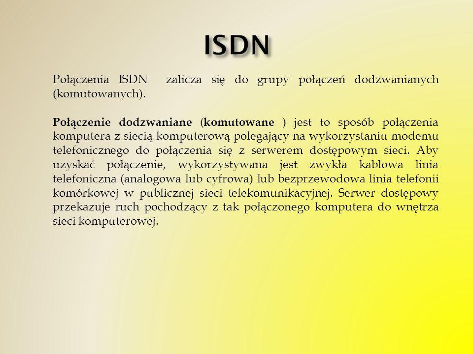 Połączenia ISDN zalicza się do grupy połączeń dodzwanianych (komutowanych). Połączenie dodzwaniane ( komutowane ) jest to sposób połączenia komputera