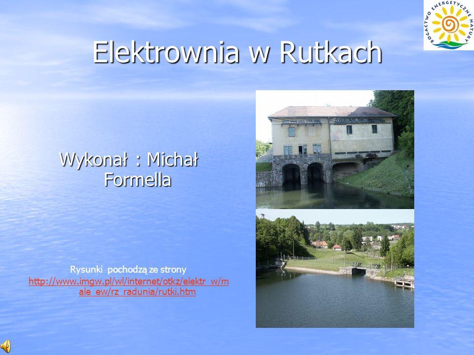 Elektrownia w Rutkach Wykonał : Michał Formella Rysunki pochodzą ze strony http://www.imgw.pl/wl/internet/otkz/elektr_w/m ale_ew/rz_radunia/rutki.htm