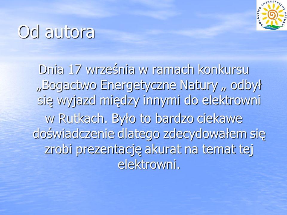 Od autora Dnia 17 września w ramach konkursu Bogactwo Energetyczne Natury odbył się wyjazd między innymi do elektrowni w Rutkach. Było to bardzo cieka