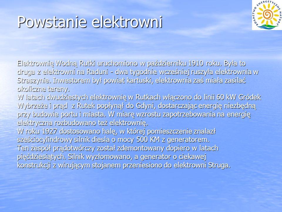 Powstanie elektrowni Elektrownię Wodną Rutki uruchomiono w październiku 1910 roku. Była to druga z elektrowni na Raduni - dwa tygodnie wcześniej ruszy