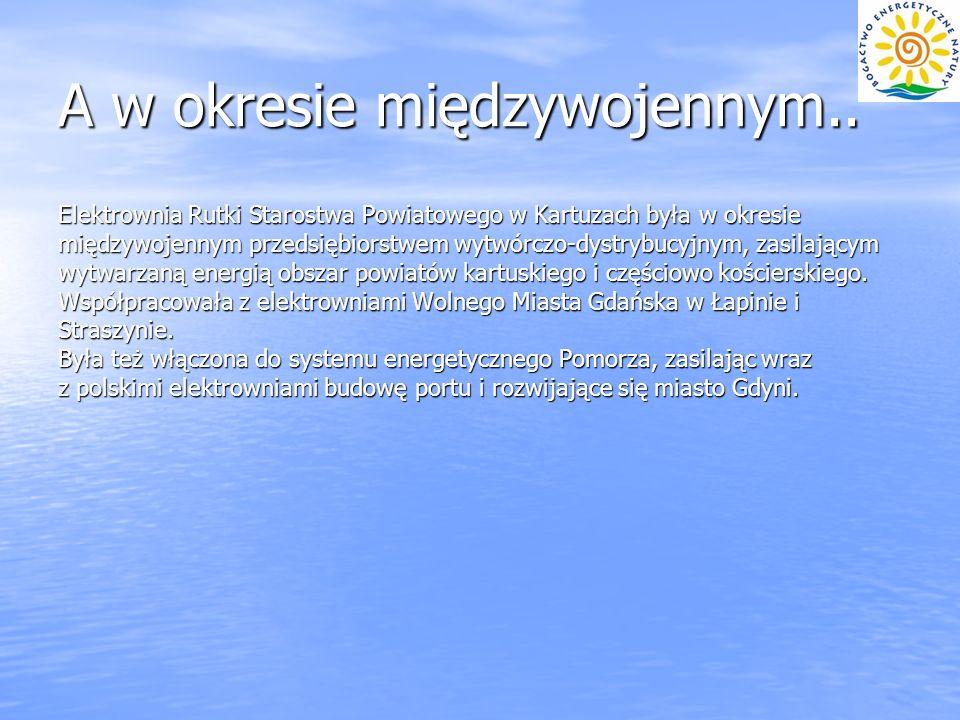 A w okresie międzywojennym.. Elektrownia Rutki Starostwa Powiatowego w Kartuzach była w okresie międzywojennym przedsiębiorstwem wytwórczo-dystrybucyj