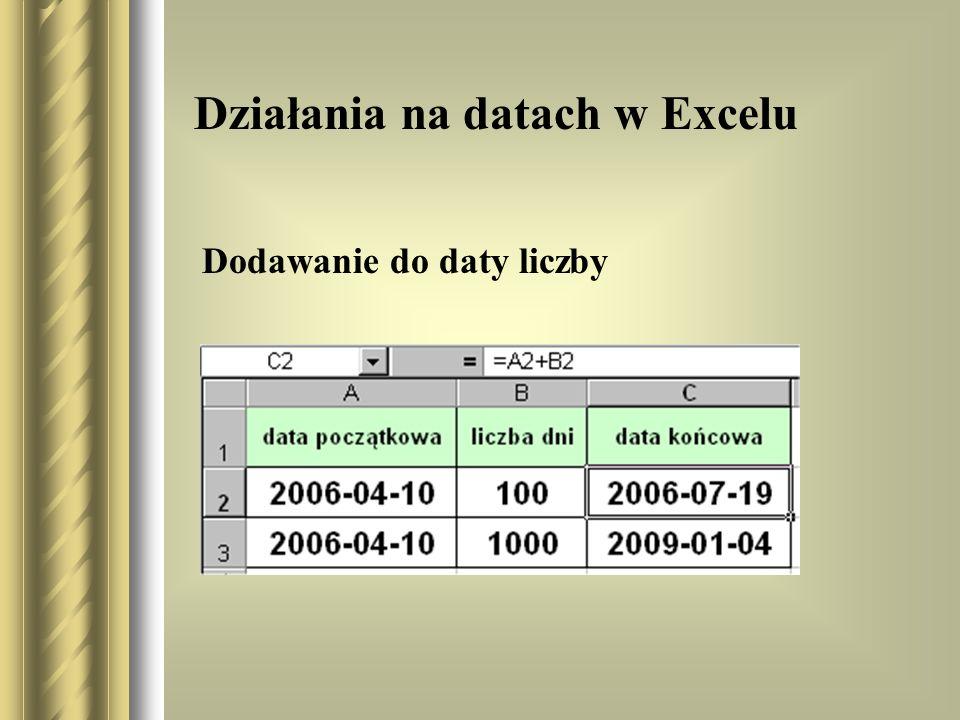 Działania na datach w Excelu Dodawanie do daty liczby