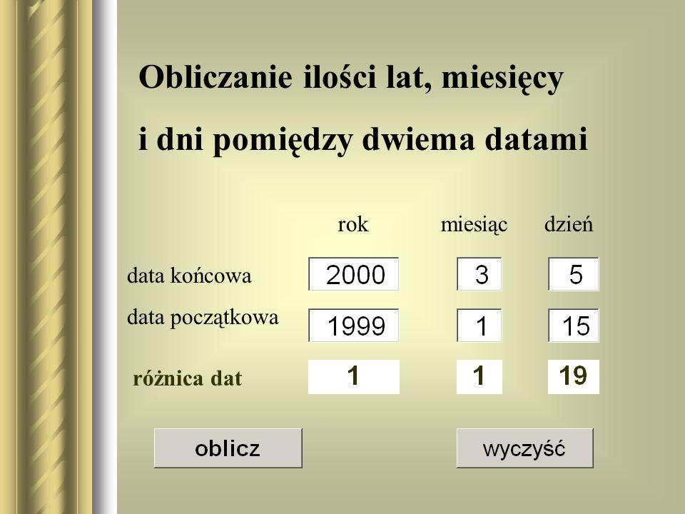 Obliczanie ilości lat, miesięcy i dni pomiędzy dwiema datami data końcowa data początkowa rok miesiąc dzień różnica dat