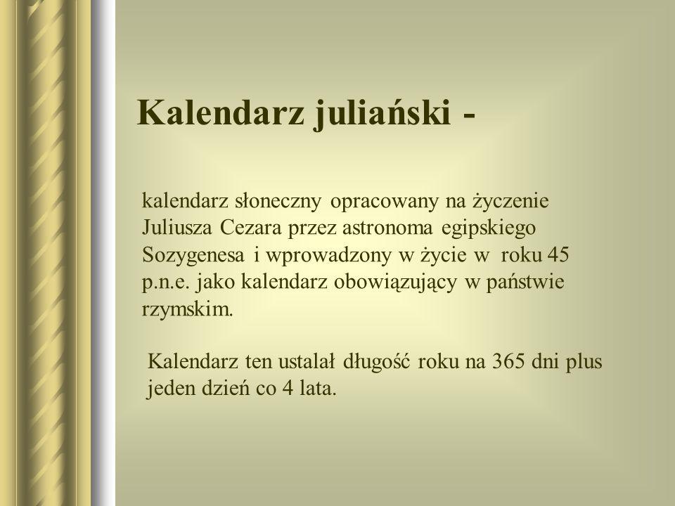 Kalendarz juliański Ustalono długość poszczególnych miesięcy: ·Martius (31) ·Aprilis (30) ·Maius (31) ·Iunius (30) ·Quintilis (31) ·Sextilis (30) ·September (31) ·October (30) ·November (31) ·December (30) ·Ianuarius (31) ·Februarius (28)