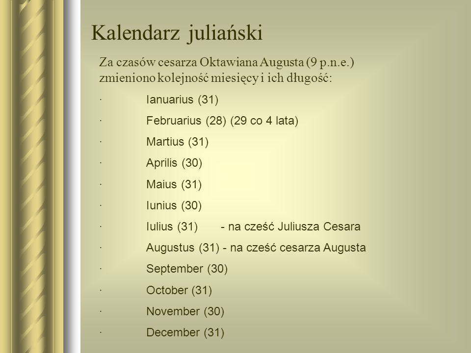 Kalendarz juliański Za czasów cesarza Oktawiana Augusta (9 p.n.e.) zmieniono kolejność miesięcy i ich długość: ·Ianuarius (31) ·Februarius (28) (29 co