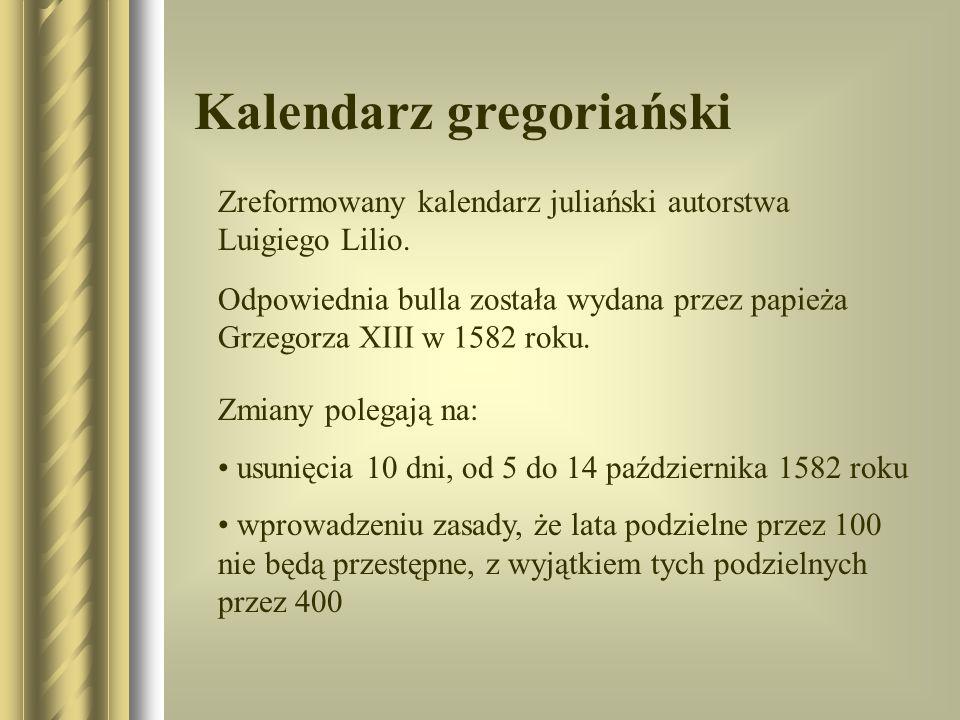 Kalendarz gregoriański Zreformowany kalendarz juliański autorstwa Luigiego Lilio. Odpowiednia bulla została wydana przez papieża Grzegorza XIII w 1582